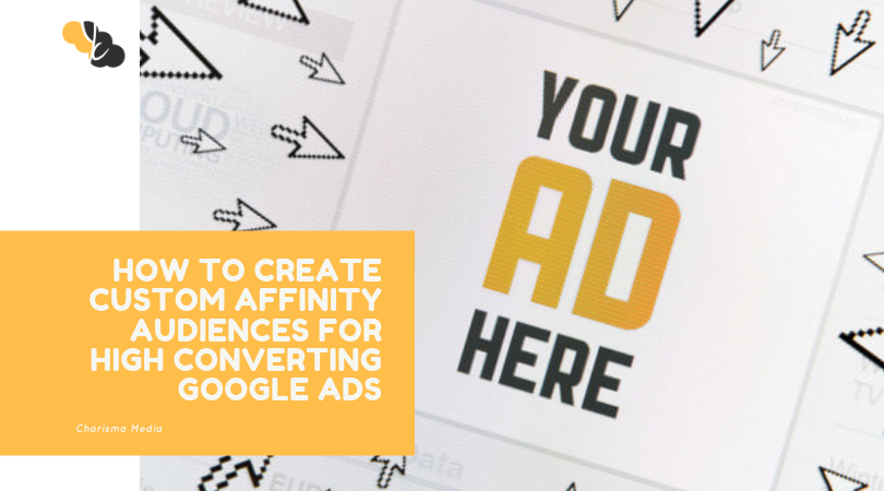 How To Create Custom Affinity Audiences for High Converting Google Ads?