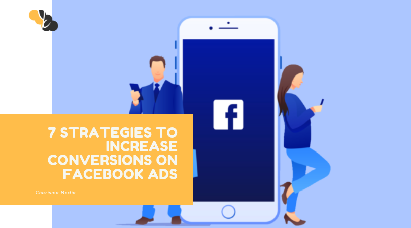 7 Strategies to Increase Conversions on Facebook Ads (2019)