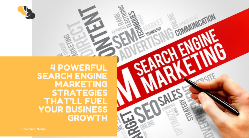 4 Powerful Search Engine Marketing Strategies That'll Fuel Your Business Growth