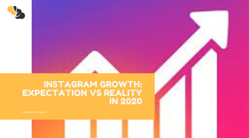 INSTAGRAM GROWTH: EXPECTATION VS REALITY IN 2020