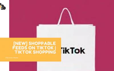 [NEW] Shoppable Feeds on TikTok   TIKTOK SHOPPING