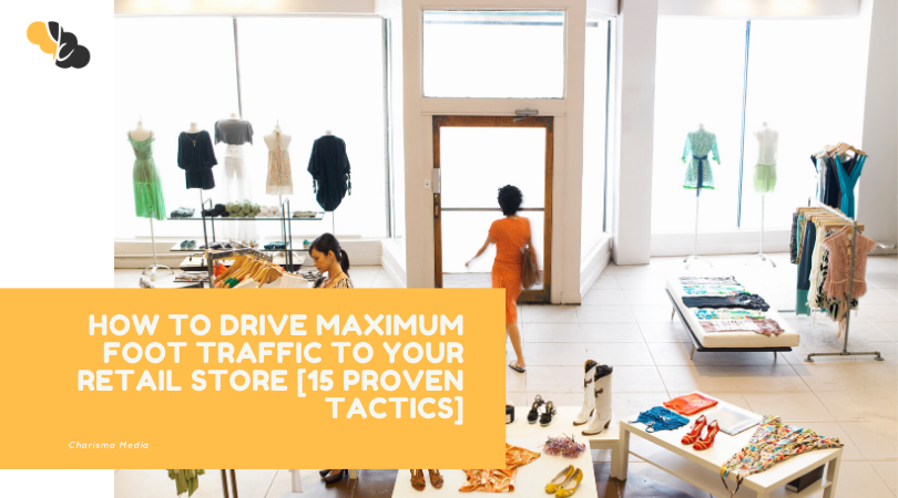 HOW TO DRIVE MAXIMUM FOOT TRAFFIC TO YOUR RETAIL STORE [15 PROVEN TACTICS]