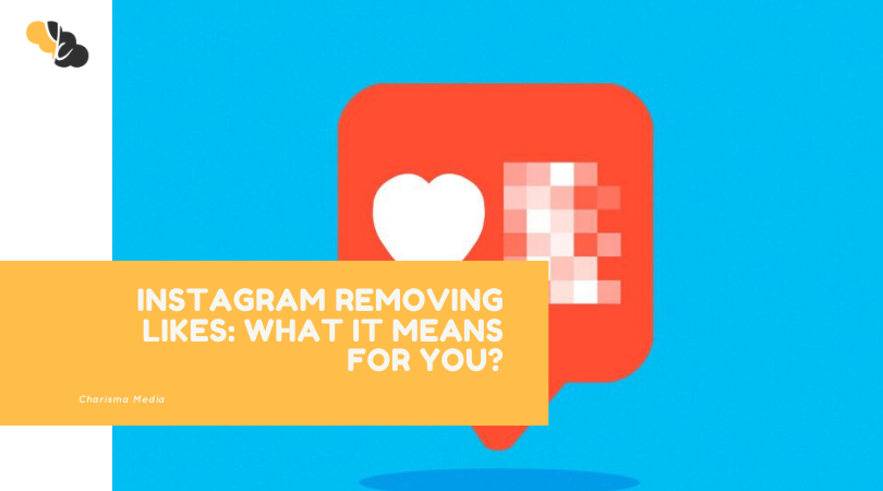 INSTAGRAM REMOVING LIKES: WHAT IT MEANS FOR YOU?