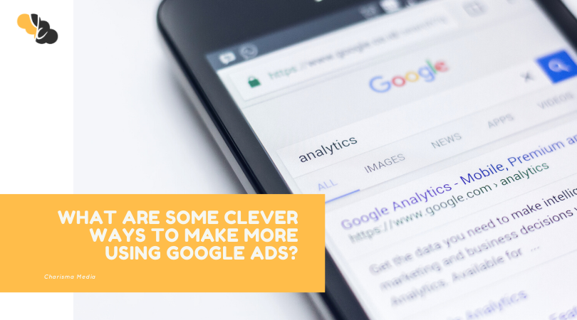 What Are Some Clever Ways to Make Money More Using Google Ads?