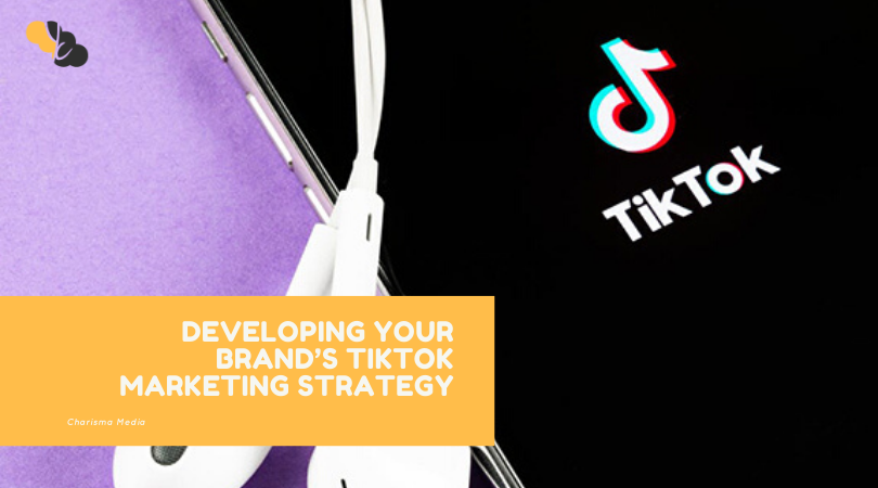DEVELOPING YOUR BRAND'S TIKTOK MARKETING STRATEGY