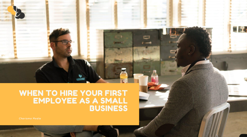 When TO HIRE YOUR FIRST EMPLOYEE AS A SMALL BUSINESS