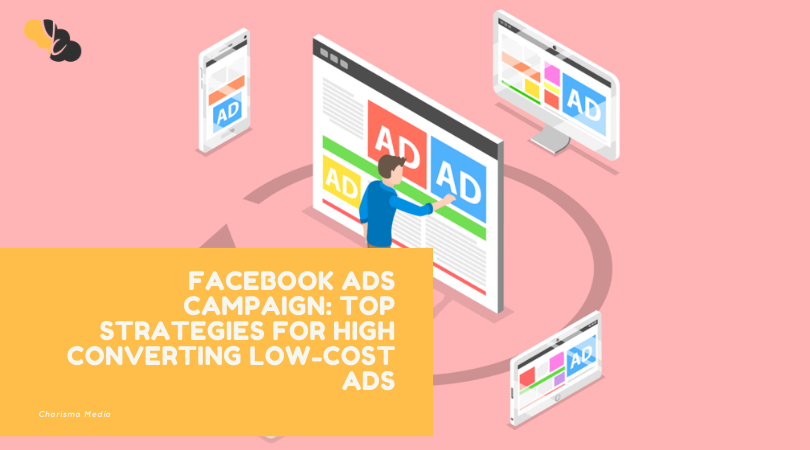FACEBOOK ADS CAMPAIGN_ TOP STRATEGIES FOR HIGH CONVERTING LOW-COST ADS