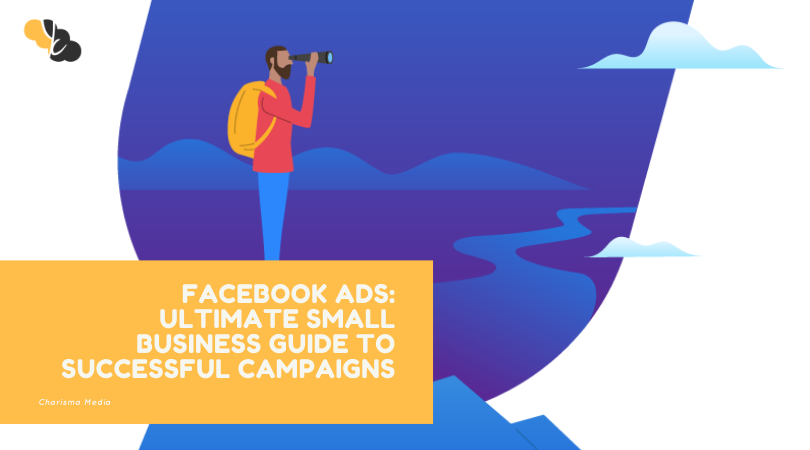 FACEBOOK ADS: ULTIMATE SMALL BUSINESS GUIDE TO SUCCESSFUL CAMPAIGNS