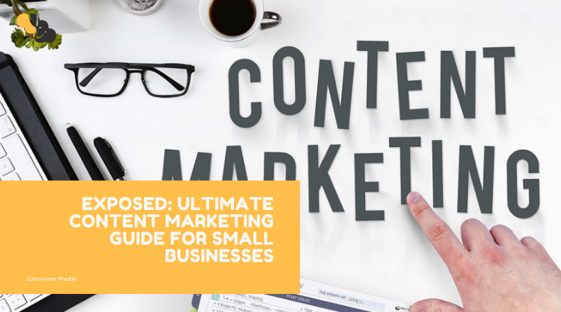 EXPOSED: ULTIMATE CONTENT MARKETING GUIDE FOR SMALL BUSINESSES