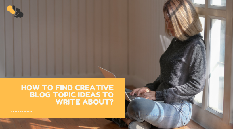 How to Find Creative Blog Topic Ideas to Write About?