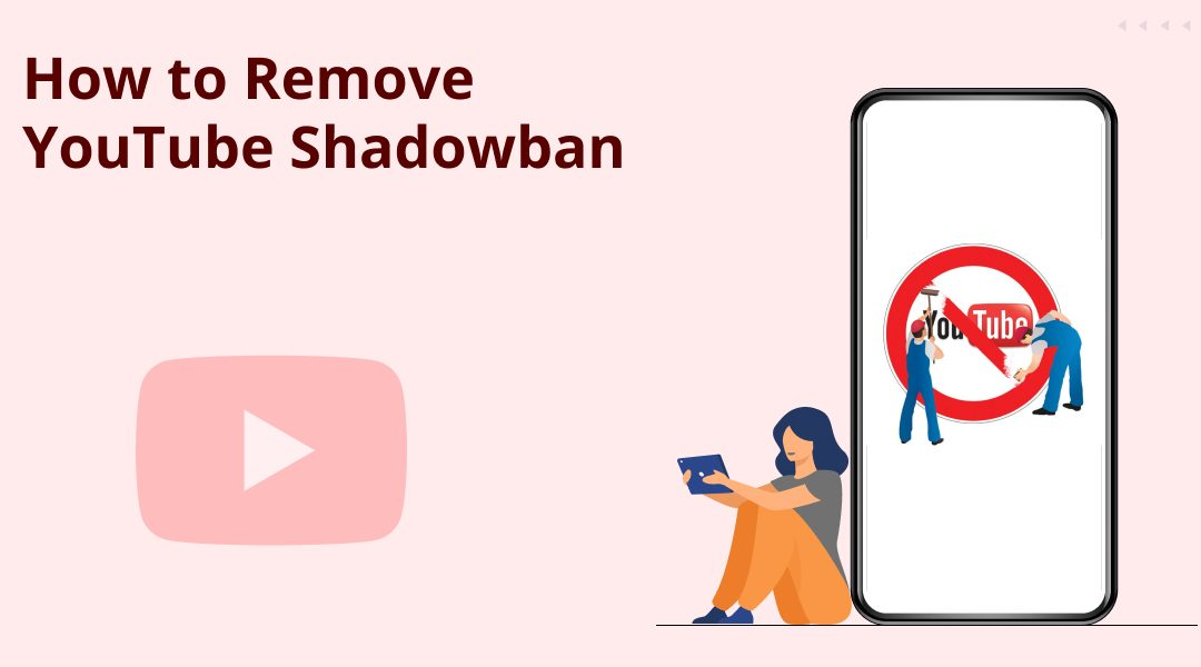 YouTube Shadowbanned: What is it & How to Remove it?